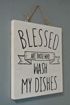 Wood Sign Blessed Are Those Who Wash My Dishes Kitchen Sign