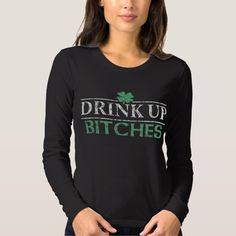 d63eebc25 Funny St Patrick's Day Drink Up Bitches' Long Sleeve T-Shirt | Zazzle.com