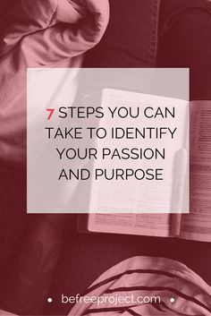 7 STEPS TO TAKE TO IDENTIFY YOUR PASSION AND PURPOSE