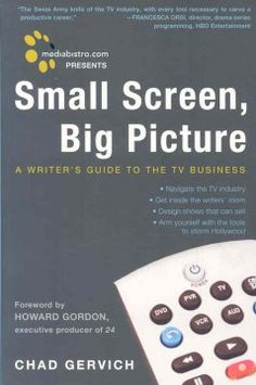 Small screen, big picture : a writer's guide to the TV business / Chad Gervich ; foreword by Howard Gordon
