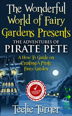THE ADVENTURE OF PIRATE PETE www.theteeliebog.com This book has an amazing guide on how you can make your own pirate fairy garden. There are easy to follow step by step instructions and resources for your pirate fairy garden! #TeelieBlog