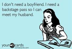 I don't need a boyfriend, I need a backstage pass