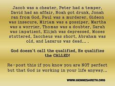 God doesn't call the qualified, He qualifies the called!