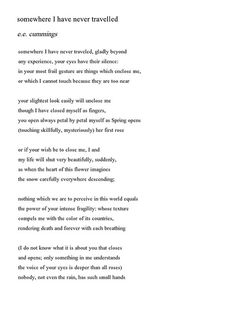 'somewhere i have never travelled' by e.e. cummings  …nobody, not even the rain, has such small hands...