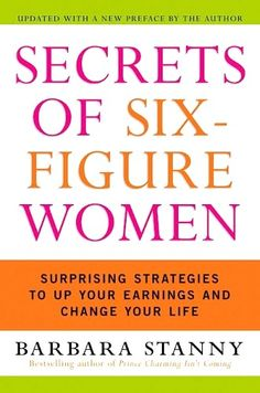 The NOOK Book (eBook) of the Secrets of Six-Figure Women: Surprising Strategies to Up Your Earnings and Change Your Life by Barbara Stanny at Barnes & Good Books, Books To Read, My Books, Amazing Books, Reading Lists, Book Lists, 12th Book, Inspirational Books, Motivational Books