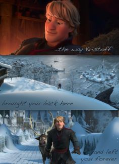"""Love is putting someone else's needs before yours, you know, like how Kristoff brought you back here to Hans and left you forever."""