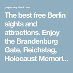 The best free Berlin sights and attractions. Enjoy the Brandenburg Gate, Reichstag, Holocaust Memorial and more without paying a dime.