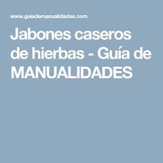 Jabones caseros de hierbas - Guía de MANUALIDADES