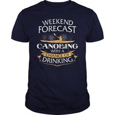 I Love Weekend Forecast Canoeing With A Chance Of Drinking Shirts & Tees