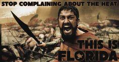 300 heat floridian meme http://www.wfpblogs.com/category/florida-memes/