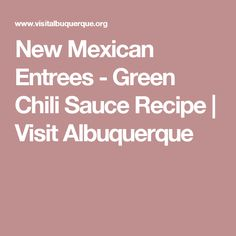 New Mexican Entrees - Green Chili Sauce Recipe | Visit Albuquerque