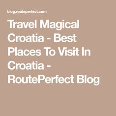 Travel Magical Croatia - Best Places To Visit In Croatia - RoutePerfect Blog
