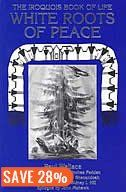 White Roots of Peace: Iroquois Book of Life Book by Paul Wallace | Trade Paperback | chapters.indigo.ca