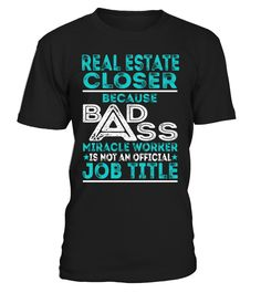 Real Estate Closer Because Badass Miracle Worker Is Not An Official Job Title T-Shirt #RealEstateCloser