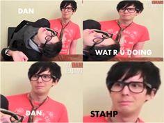 Dan. Wat R U Doing. Dan. Stahp. DAN AND PHIL DAN AND PHIL MY FANDOM OMGSH I LOVE YOU!!!!