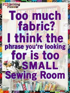 Funny Sewing and Crafter Memes too much fabric? i think the phrase you're looking for is to small sewing room.too much fabric? i think the phrase you're looking for is to small sewing room. Small Sewing Rooms, My Sewing Room, Sewing Art, Sewing Room Decor, Quilting Room, Quilting Tips, Sewing Hacks, Sewing Projects, Sewing Tips