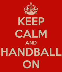 KEEP CALM AND HANDBALL ON