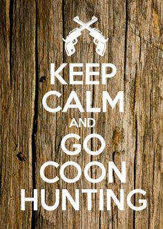 KEEP CALM AND GO COON HUNTING