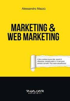 """""""Si è scritto molto in questi ultimi anni su questi argomenti, ma un libro così efficace mancava"""" Daniele Pitteri  Info qui: http://www.phasar.net/catalogo/libro/marketing-e-webmarketing"""