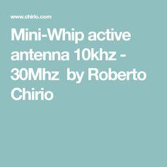 Mini-Whip active antenna 10khz - 30Mhz by Roberto Chirio