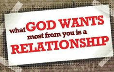 What God wants most from you is a relationship