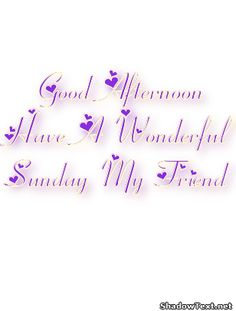Good Afternoon Quotes For Friends | Good Afternoon Have A Wonderful Sunday  My Friend .