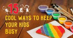 15seriously cool ways tokeep your kids busy