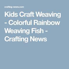 Kids Craft Weaving - Colorful Rainbow Weaving Fish - Crafting News