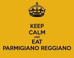 Keep calm and Eat Parmigiano Reggiano! www.oligiano.com