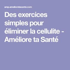 Des exercices simples pour éliminer la cellulite - Améliore ta Santé