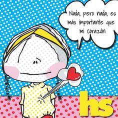Nada, pero nada es más importante que mi corazón. Hablando sola