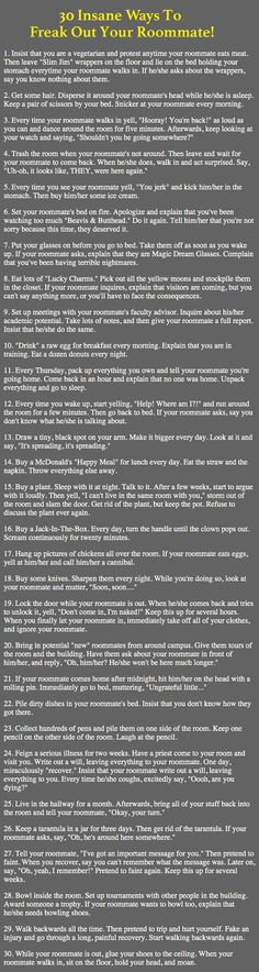 30 ways to freak out your roommate http://cactopia.com/30-insane-ways-freak-roommate/