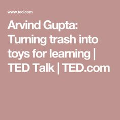 Arvind Gupta: Turning trash into toys for learning | TED Talk | TED.com