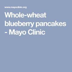 Whole-wheat blueberry pancakes - Mayo Clinic