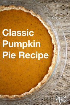 The Best Classic Pumpkin Pie Recipe - Perfect for your next holiday feast. Traditional pumpkin flavor on an incredibly flaky and tender crust!| jessicagavin.com