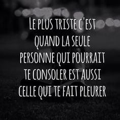Le plus triste. Best Quotes, Love Quotes, Inspirational Quotes, Deception Quotes, Quote Citation, French Quotes, Bad Mood, Zodiac Quotes, Some Words