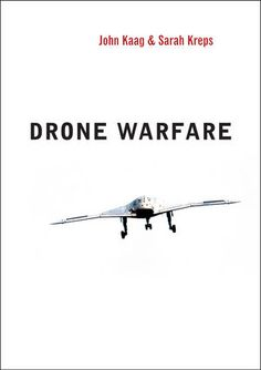 Drone warfare / John Kaag and Sarah Kreps. -- Cambridge ;  Malden :  Polity,  2014.
