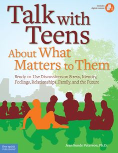 Talk with Teens About What Matters to Them: Ready-to-Use Discussions on Stress, Identity, Feelings, Relationships, Family, and the Future - A unique, practical resource to help teachers, counselors, and youth leaders get teens talking about what's really important in their lives.