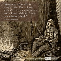 """Missions, after all, is simply this: Every heart with Christ is a missionary, every heart without Christ is a mission field."" - Count Zinzendorf #missionary #christ #missions"