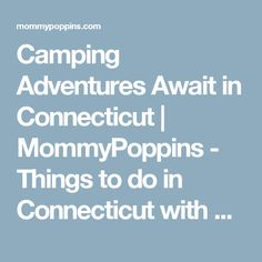 Camping Adventures Await in Connecticut | MommyPoppins - Things to do in Connecticut with Kids