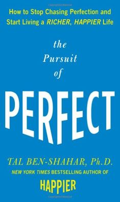 The Pursuit of Perfect: How to Stop Chasing Perfection and Start Living a Richer, Happier Life by Tal Ben-Shahar http://www.amazon.com/dp/0071608826/ref=cm_sw_r_pi_dp_f6Xkub0YREMCW