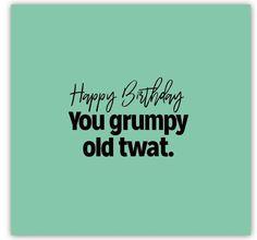 Happy birthday grumpy old twat Happy Birthday Wishes For A Friend, Happy Birthday Funny Humorous, Funny Happy Birthday Wishes, Rude Birthday Cards, Happy Birthday Images, Birthday Funnies, Birthday Greetings, Best Friend Quotes Funny, Funny Quotes
