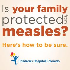Learn about measles, vaccines and easy ways to protect your family.