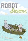 Robot Dreams - This moving, charming graphic novel about a dog and a robot shows us in poignant detail how powerful and fragile relationships are.