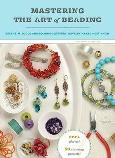 Mastering the Art of Beading: Essential Tools and Techniques Every Jewelry Maker Must Know by Genevieve A. Sterbenz