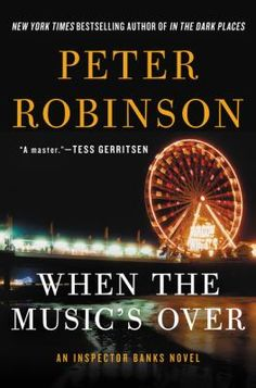 When the Music's Over / Peter Robinson. Inspector Banks #23. This title is not available in Middleboro right now, but it is owned by other SAILS libraries. Place your hold today!