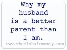 Why my husband is a better parent than I am.