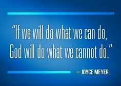 """""""If we will do what we can do, God will do what we cannot do."""" -Joyce Meyer #christianbooks #joycemeyer #inspiration"""