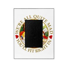 Were All Quite Mad, You'll Fit Righ Picture Frame on CafePress.com