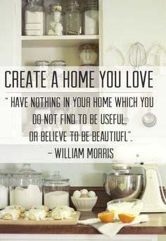 """Create a home you love. """"Have nothing in your home that you do not find to be useful, or believe to be beautiful."""" - William Morris by jaclyn Slow Living, Frugal Living, William Morris, Minimalist Living, Minimalist Lifestyle, Minimalist Wardrobe, Simple Living, Natural Living, Home Organization"""